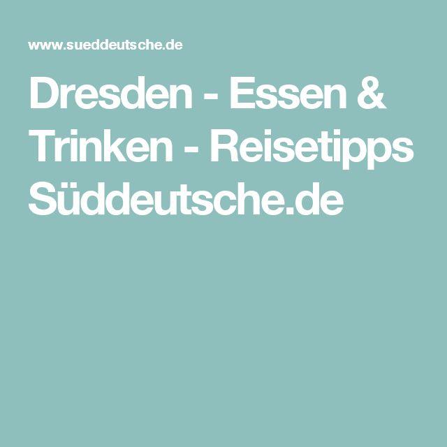 Dresden - Essen & Trinken - Reisetipps Süddeutsche.de