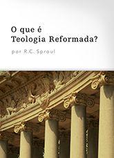 O Que é Teologia Reformada? :: Editora Fiel - Apoiando a Igreja de Deus