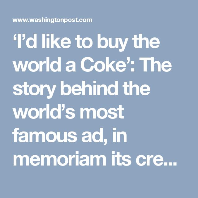 'I'd like to buy the world a Coke': The story behind the world's most famous ad, in memoriam its creator - The Washington Post