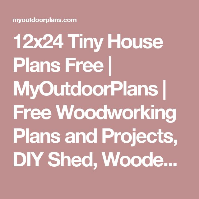 12x24 Tiny House Plans Free | MyOutdoorPlans | Free Woodworking Plans and Projects, DIY Shed, Wooden Playhouse, Pergola, Bbq