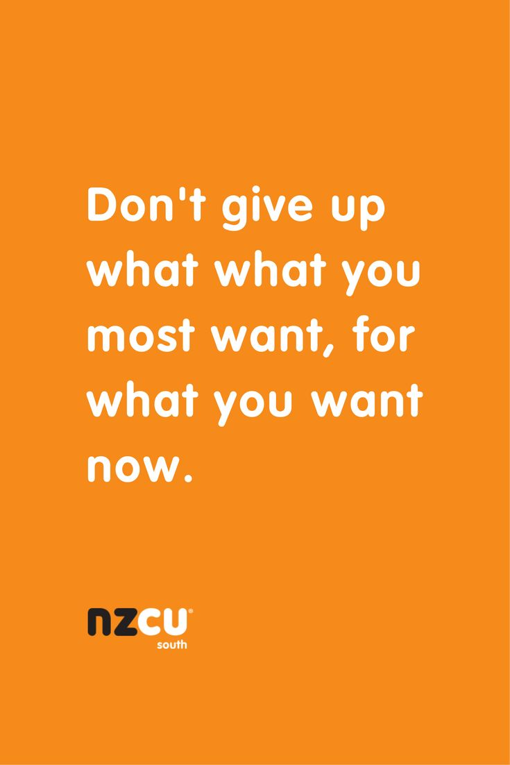 Don't give up what what you most want, for what you want now. #Inspiration #Motivation #Quotes