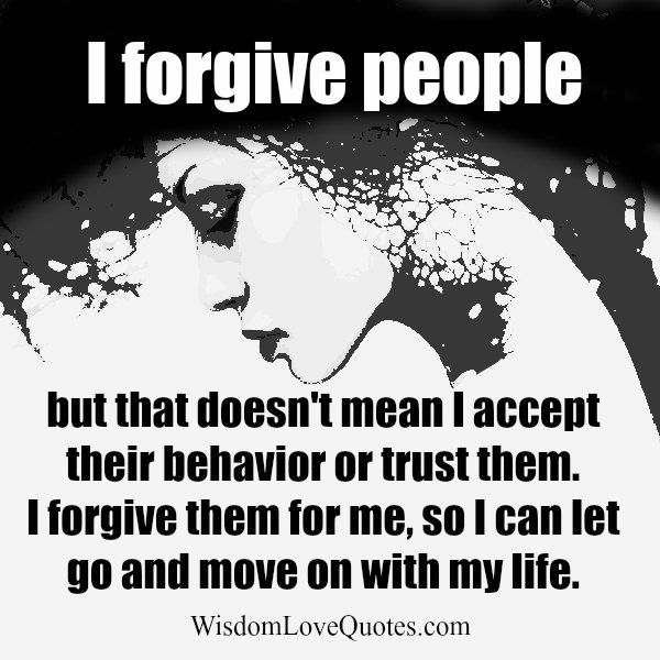 I #forgive people but that doesn't mean I accept their #behavior or #trust them. I forgive them for me, so I can let go and move on with my #life.