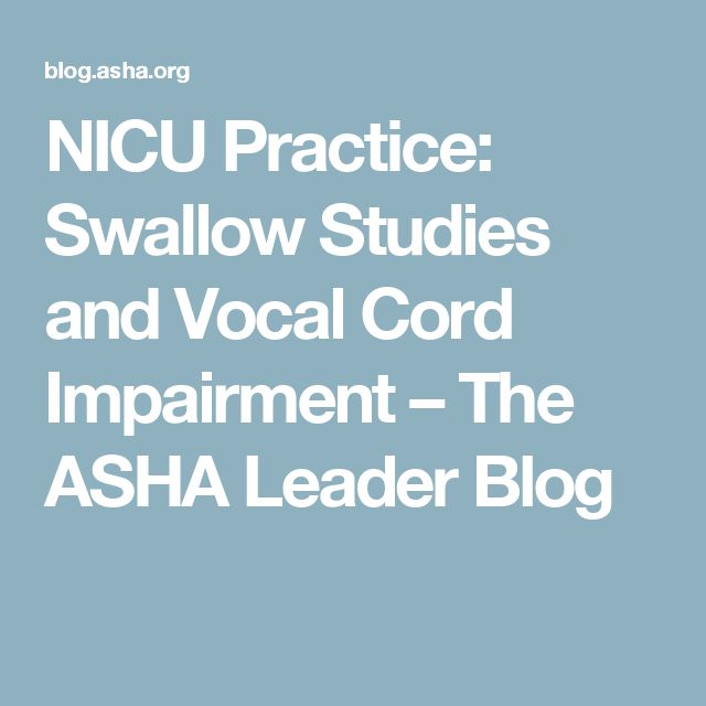 NICU Practice: Swallow Studies and Vocal Cord Impairment – The ASHA Leader Blog