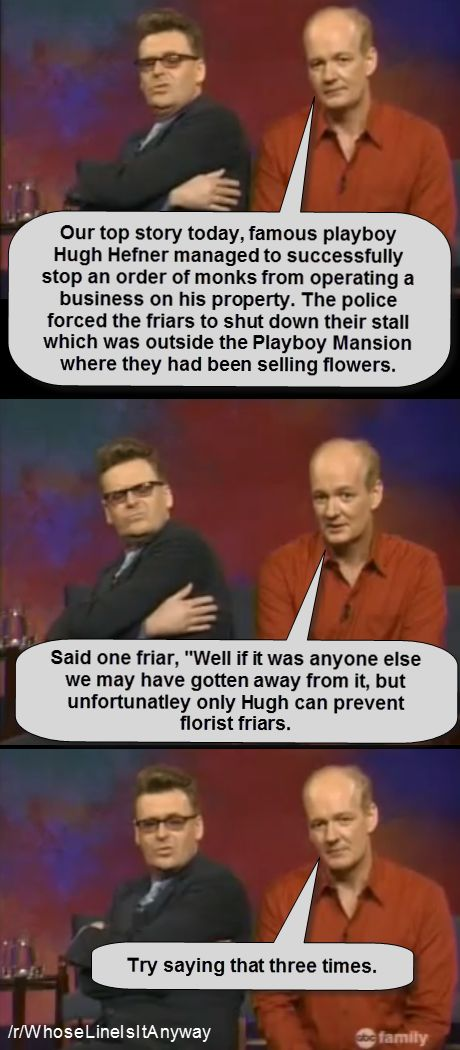 This is honestly my favorite clip from whose line. I have watched it probably over 100 times..... He just cracks me up!!