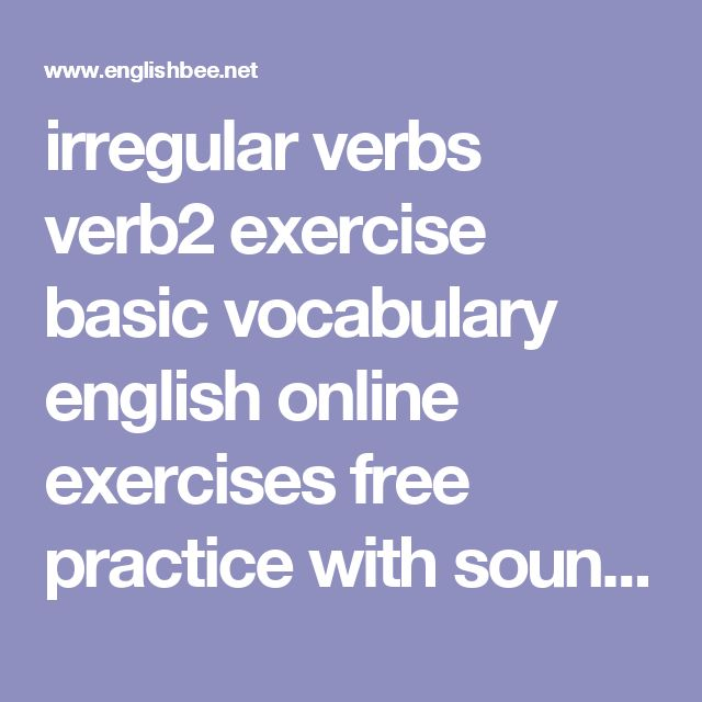 irregular verbs verb2 exercise basic vocabulary english online exercises free practice with sounds audio learn vocabulary listen to english words