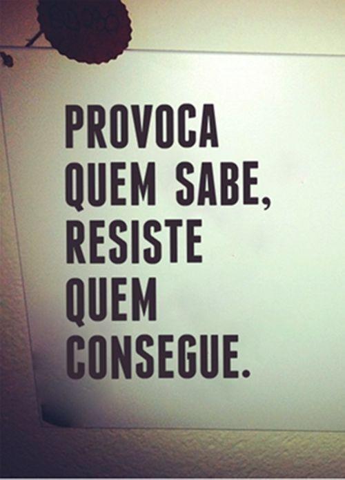 Provoca quem sabe, resiste quem consegue. #frases #citaçoes