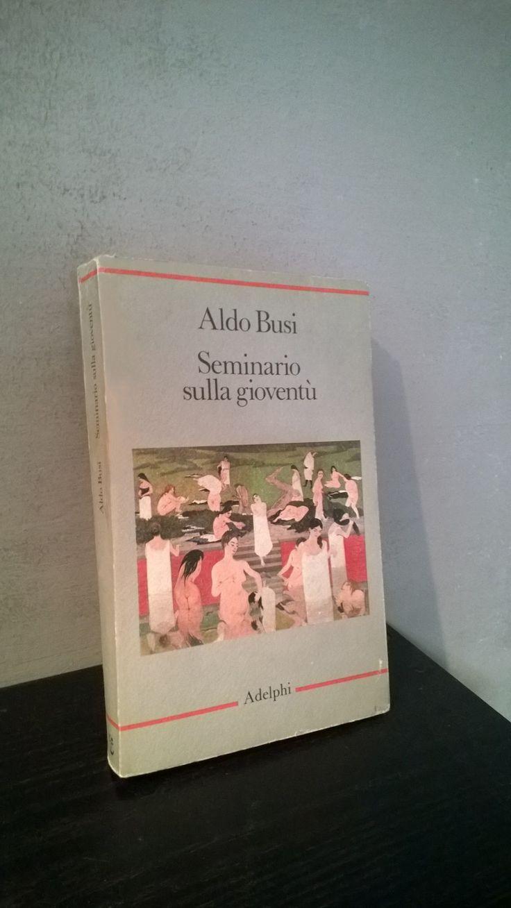 """""""Seminario sulla gioventù"""" Aldo Busi, prima edizione Adelphi, 1984"""