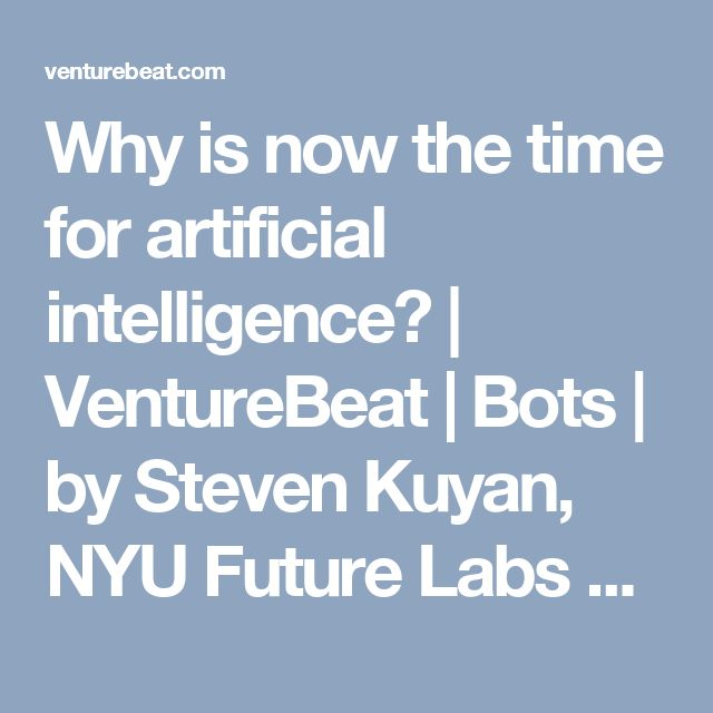Why is now the time for artificial intelligence? | VentureBeat | Bots | by Steven Kuyan, NYU Future Labs && John Frankel, ff Venture Capital