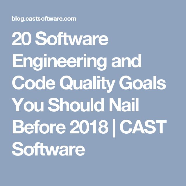 20 Software Engineering and Code Quality Goals You Should Nail Before 2018 | CAST Software