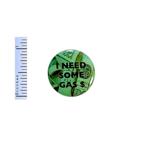 Funny-Button-I-Need-Some-Gas-Money-Geekery-Jacket-Pin-Pinback-1-034-Gift-Sarcasm