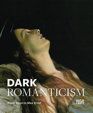 Krämer, Felix, and Roland Borgards. Dark Romanticism: From Goya to Max Ernst. Ostfildern: Hatje Cantz, 2012. Print.