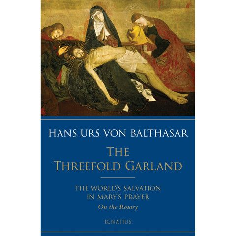 30% off with coupon code 'Lent' The Threefold Garland: The World's Salvation in Mary's Prayer | For Greater Glory Catholic Book & Gift