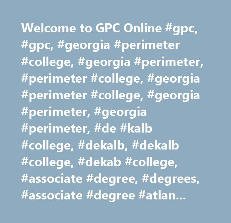 Welcome to GPC Online #gpc, #gpc, #georgia #perimeter #college, #georgia #perimeter, #perimeter #college, #georgia #perimeter #college, #georgia #perimeter, #georgia #perimeter, #de #kalb #college, #dekalb, #dekalb #college, #dekab #college, #associate #degree, #degrees, #associate #degree #atlanta, #two #year #colleges, #nurse, #nursing, #fire, #fireman, #interpreter #training, #dental #hygiene, #esl, #english #language, #online #courses, #college #online, #aas, #aa…