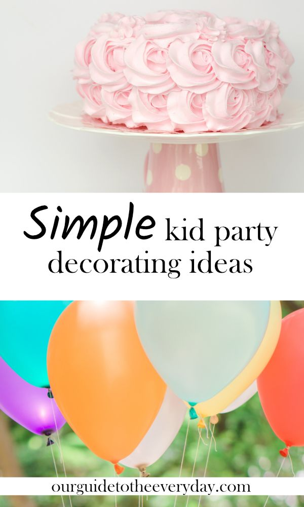 Decorating for a kids party | simple kid party decor | simple party decorating ideas | easy kid party decor | ourguidetotheeveryday.com
