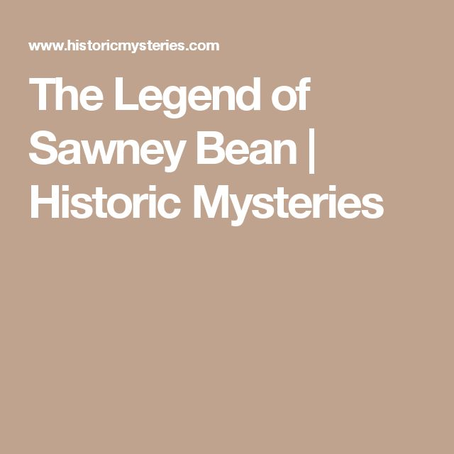 The Legend of Sawney Bean | Historic Mysteries