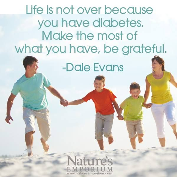 Life is not over because you have diabetes. Make the most of what you have, be grateful. -Dale Evans