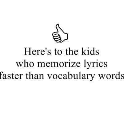There a lot more interesting than vocabulary words, and the song becomes your favorite song.
