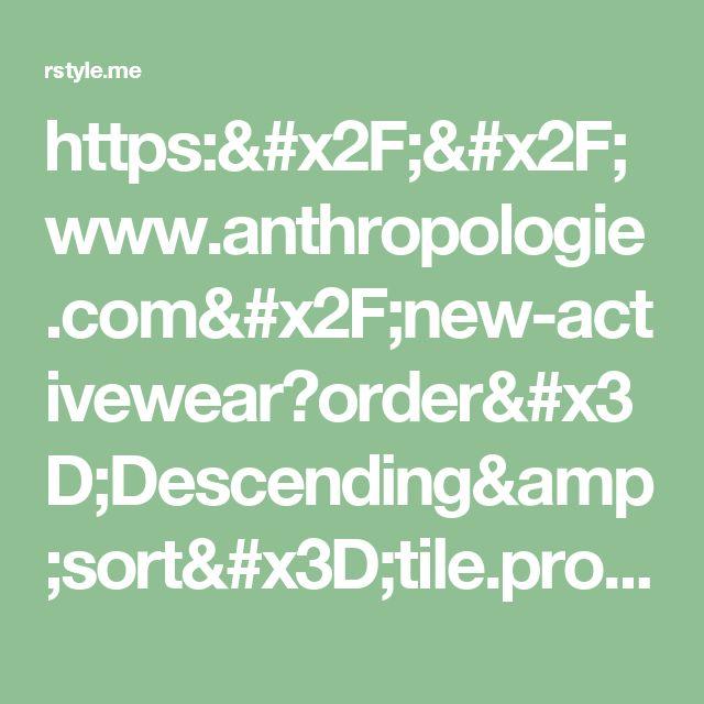 https://www.anthropologie.com/new-activewear?order=Descending&sort=tile.product.newestColorDate