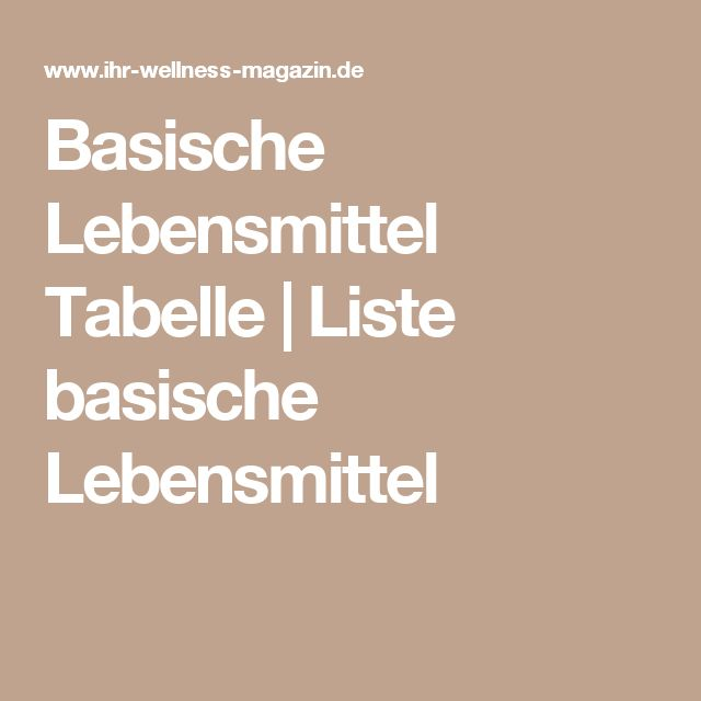 Basische Lebensmittel Tabelle | Liste basische Lebensmittel