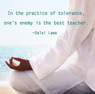 "Zen Message: ""In the practice of tolerance, one's enemy is the best teacher."" ~Dalai Lama #quote"