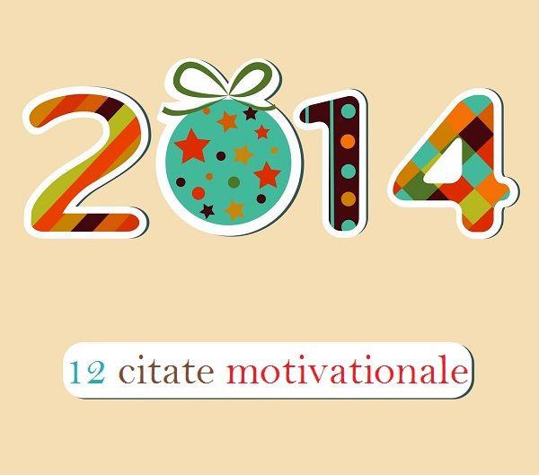 12 citate motivationale pentru 2014 http://www.catalog-cursuri.ro/Articol-12_citate_motivationale_pentru_2014-Resursa-767.html
