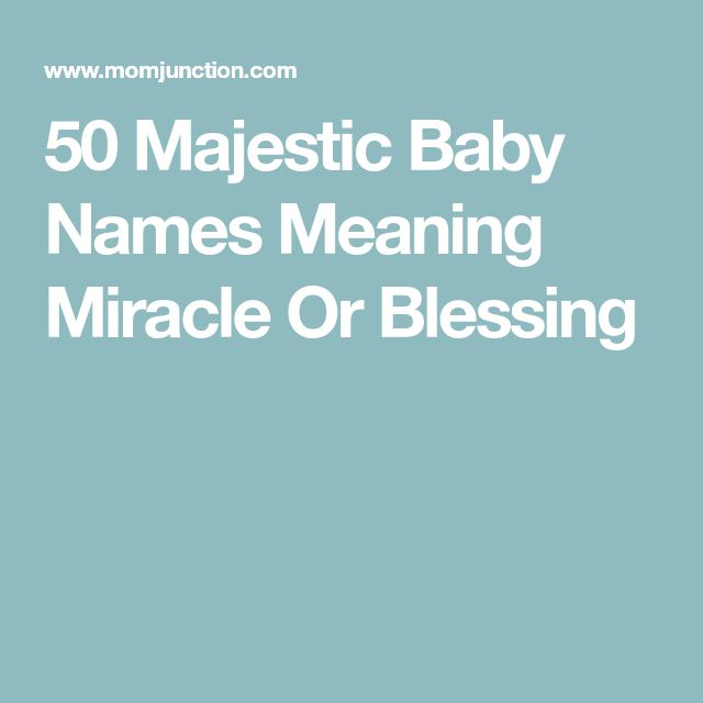 50 Majestic Baby Names Meaning Miracle Or Blessing