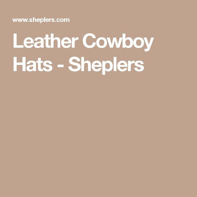 Leather Cowboy Hats - Sheplers