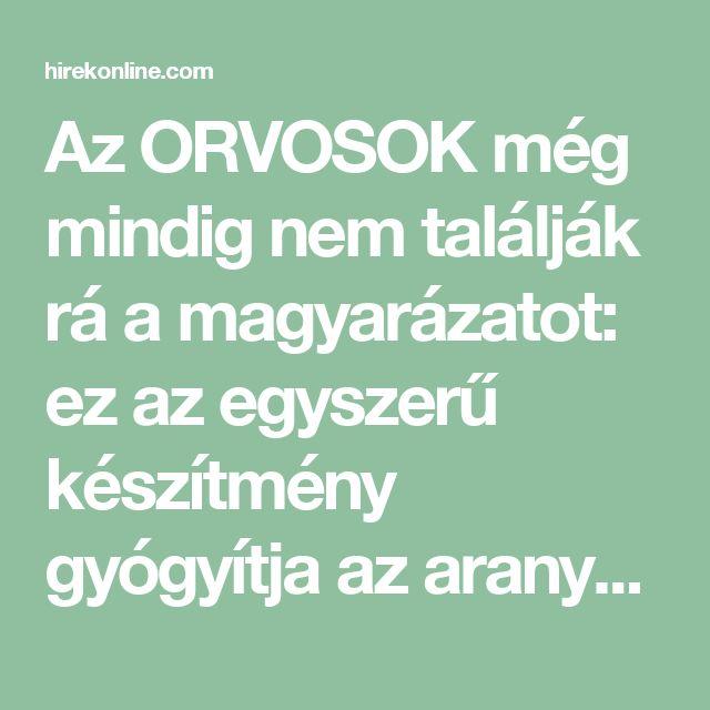 Az ORVOSOK még mindig nem találják rá a magyarázatot: ez az egyszerű készítmény gyógyítja az aranyeret, mindössze 20 perc alatt !!! | HirekOnline