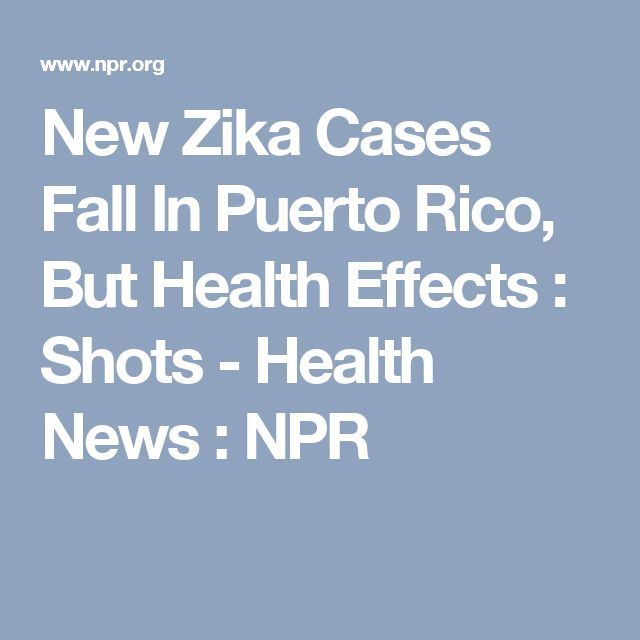 New Zika Cases Fall In Puerto Rico, But Health Effects   : Shots - Health News : NPR