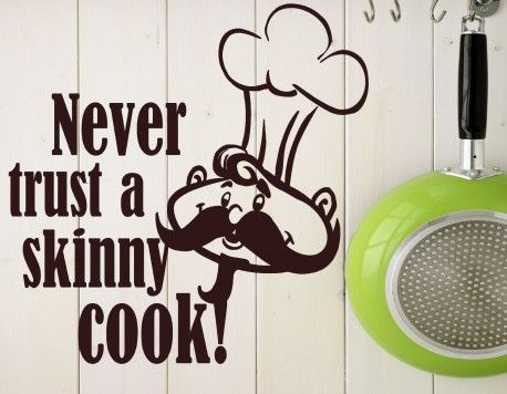 Never trust a skinny cook' quote wall sticker