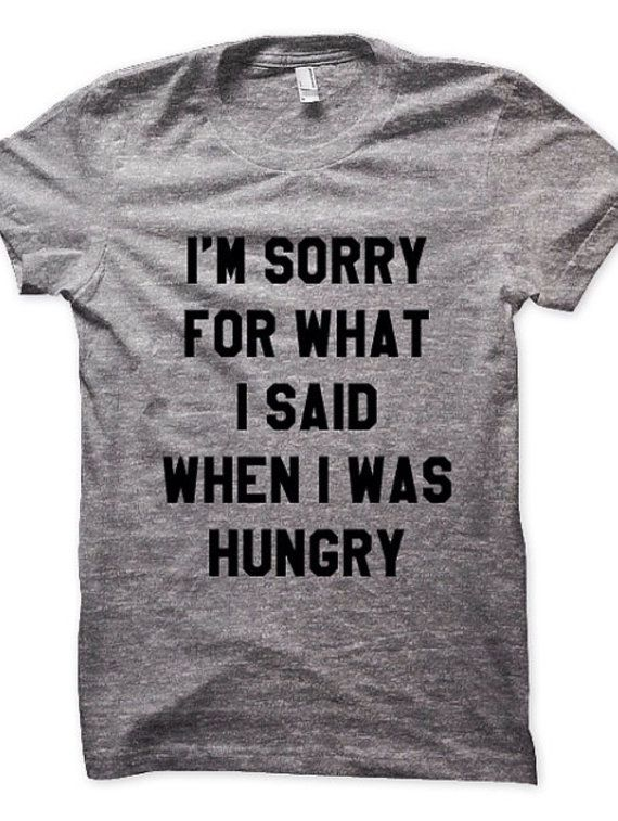 I'm Sorry For What I Said When I Was Hungry Unisex clothing graphic tee women's clothing