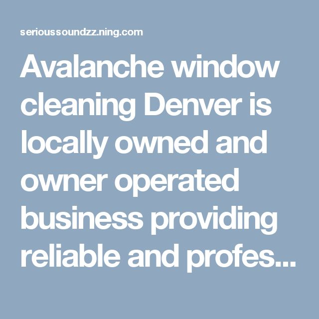 Avalanche window cleaning Denver is locally owned and owner operated business providing reliable and professional residential window washing services.