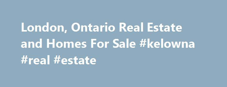 London, Ontario Real Estate and Homes For Sale #kelowna #real #estate http://spain.remmont.com/london-ontario-real-estate-and-homes-for-sale-kelowna-real-estate/  #real estate london # Homes For Sale in London, Ontario London is a city in Southwestern Ontario, Canada, situated along the Quebec City-Windsor Corridor The city has a population of 366,151 according to the 2011 Canadian census London is the seat of Middlesex County, at the forks of the non-navigable Thames River, approximately…