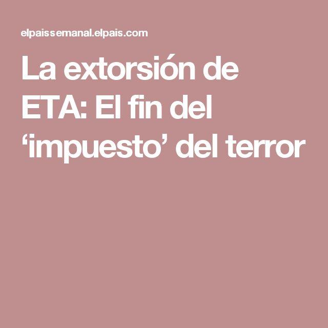 La extorsión de ETA: El fin del 'impuesto' del terror