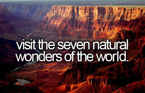 And take lots of pictures.: Buckets Lists 7 Wonder, Natural Wonder, Grandcanyon, Buckets Lists Visit, Aurora Borealis, The Buckets Lists, World Wonder, Dreams Coming True, Grand Canyon