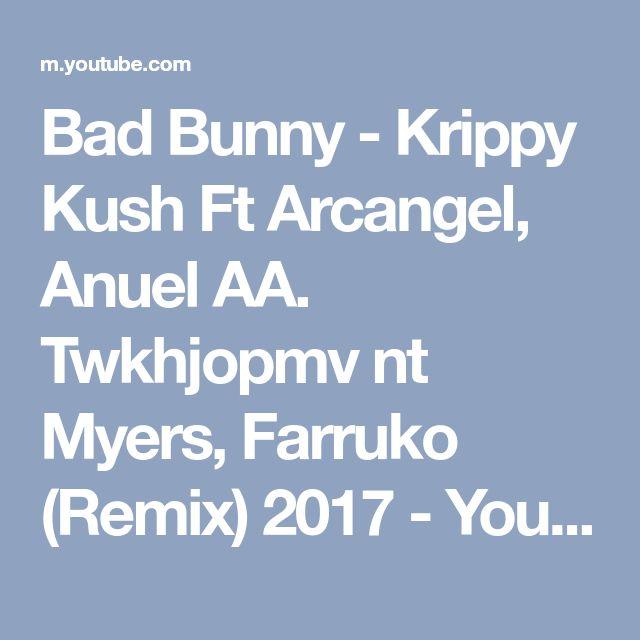 Bad Bunny - Krippy Kush Ft Arcangel, Anuel AA. Twkhjopmv     nt Myers, Farruko (Remix) 2017 - YouTube