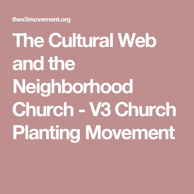 The Cultural Web and the Neighborhood Church - V3 Church Planting Movement
