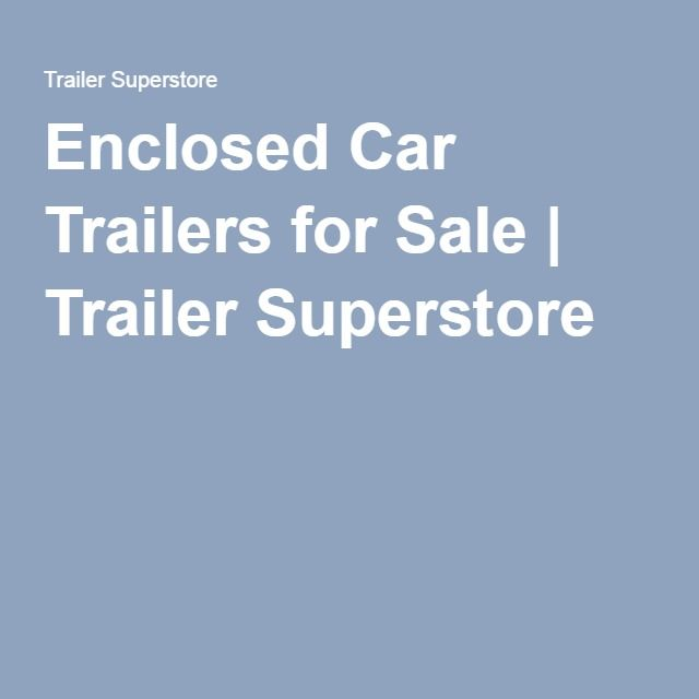 Enclosed Car Trailers for Sale   Trailer Superstore