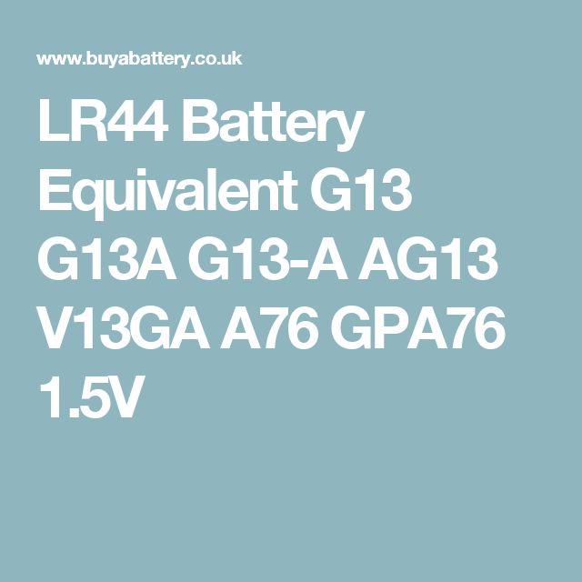 LR44 Battery Equivalent G13 G13A G13-A AG13 V13GA A76 GPA76 1.5V
