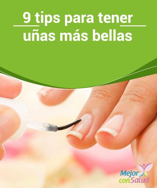 9 tips para tener uñas más bellas  Tener unas uñas fuertes y saludables permite lucir manos más bonitas. Recuerda que las uñas son una parte importante de nuestro cuerpo