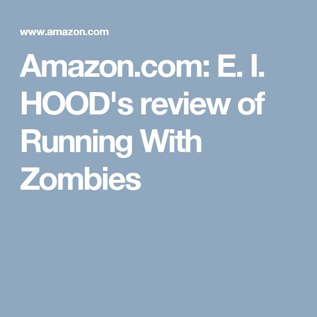 Amazon.com: E. I. HOOD's review of Running With Zombies