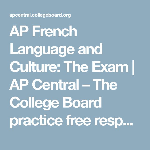 AP French Language and Culture: The Exam | AP Central – The College Board  practice free response questions