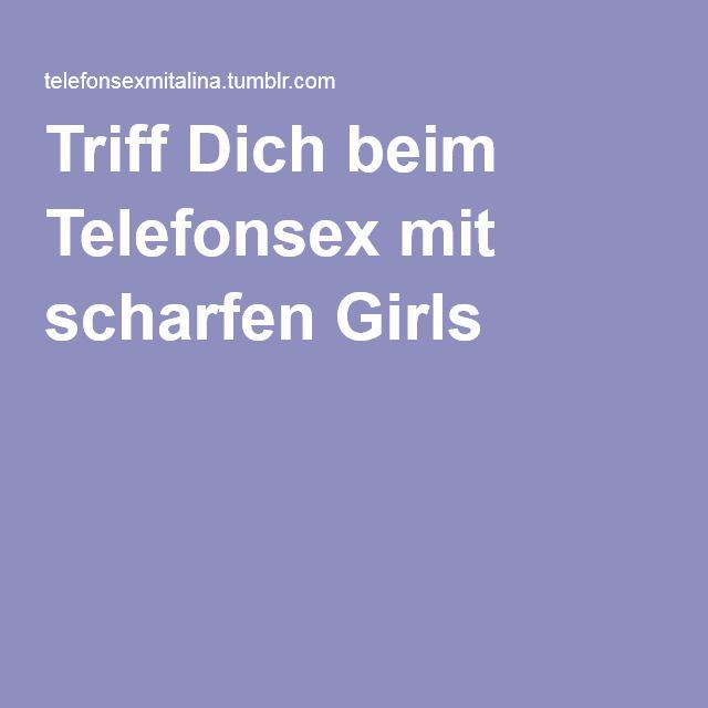 Triff Dich beim Telefonsex mit scharfen Girls