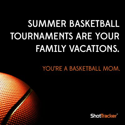 Summer #basketball tournaments are your family vacations. You're a #basketballmom.