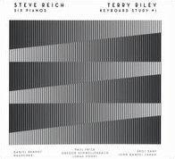 Steve Reich: Six Pianos; Terry Riley: Keyboard Study #1