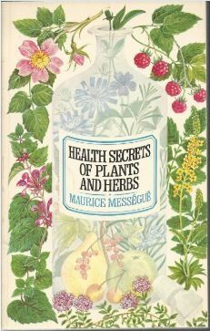 Health secrets of plants and herbs by Maurice Messegue