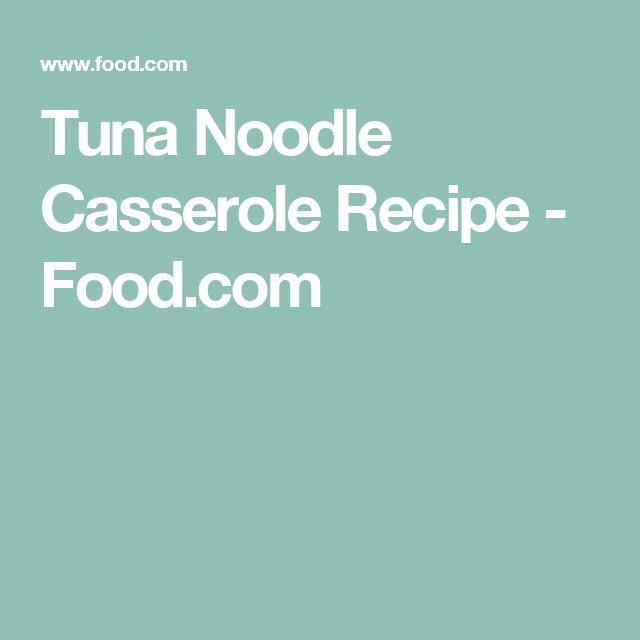 Tuna Noodle Casserole Recipe - Food.com