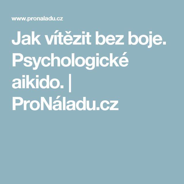Jak vítězit bez boje. Psychologické aikido. | ProNáladu.cz