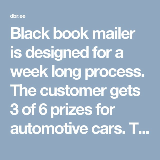 Black book mailer is designed for a week long process. The customer gets 3 of 6 prizes for automotive cars. The customer & #039  vehicle value.