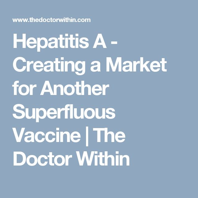Hepatitis A - Creating a Market for Another Superfluous Vaccine | The Doctor Within